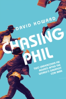 Image for Chasing Phil  : the adventures of two undercover FBI agents with the world's most charming con man