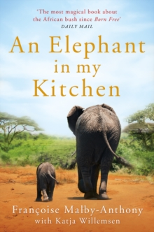 Image for An elephant in my kitchen  : what the herd taught me about love, courage and survival