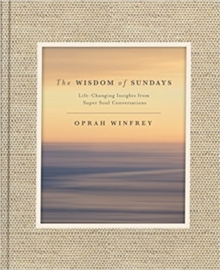 Image for The wisdom of Sundays  : life-changing insights and super soul conversations