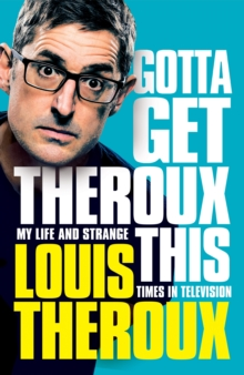 Image for Gotta get Theroux this  : my life and strange times in television