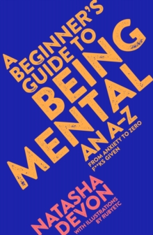 A beginner's guide to being mental : an A-Z from anxiety to zero f