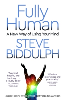 Fully human  : a new way of using your mind - Biddulph, Steve