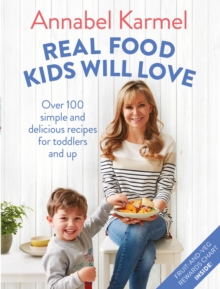 Image for Real food kids will love  : over 100 simple and delicious recipes for toddlers and up
