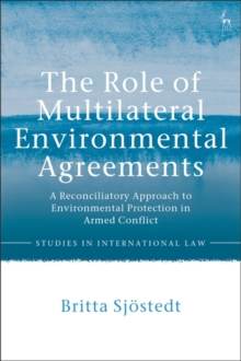 Image for The Role of Multilateral Environmental Agreements : A Reconciliatory Approach to Environmental Protection in Armed Conflict