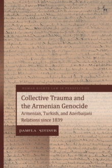 Image for Collective Trauma and the Armenian Genocide : Armenian, Turkish, and Azerbaijani Relations since 1839