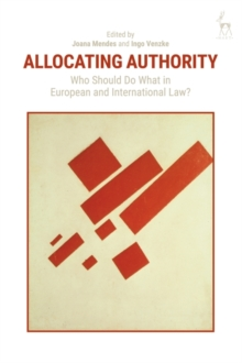 Image for Allocating Authority : Who Should Do What in European and International Law?