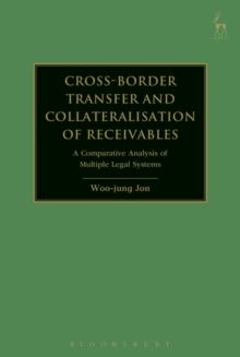 Image for Cross-border transfer and collateralisation of receivables  : a comparative analysis of multiple legal systems