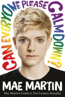 Image for Can everyone please calm down?  : Mae Martin's guide to 21st century sexuality