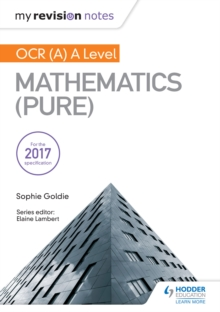 My Revision Notes: OCR (A) A Level Mathematics (Pure) - Goldie, Sophie
