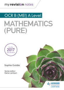 My Revision Notes: OCR B (MEI) A Level Mathematics (Pure) - Goldie, Sophie