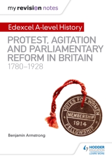 My Revision Notes: Edexcel A-level History: Protest, Agitation and Parliamentary Reform in Britain 1780-1928 - Bizley, Kirk