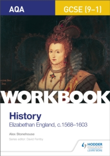 AQA GCSE (9-1) history workbook: Elizabethan England, c.1568-1603 - Stonehouse, Alex
