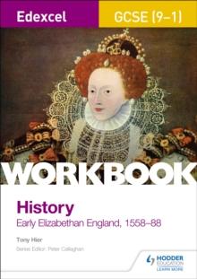 Early Elizabethan England, 1558-88: Workbook - Hier, Tony
