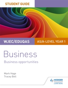 WJEC/Eduqas AS/A-level Year 1 businessStudent guide 1,: Business opportunities - Hage, Mark
