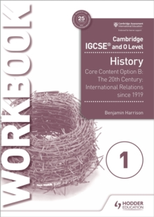 Image for Cambridge IGCSE and O Level History Workbook 1 - Core content Option B: The 20th century: International Relations since 1919