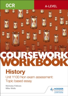 OCR A-Level History coursework workbook  : unit Y100 non exam assessment: topic based essay - Fellows, Nicholas