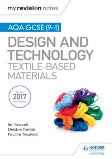 My Revision Notes: AQA GCSE (9-1) Design & Technology: Textile-Based Materials - Fawcett, Ian