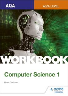 AQA AS/A-level computer science: Workbook 1 - Clarkson, Mark