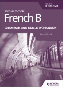 French B for the IB diploma grammar & skills workbook - Lechelle, Lauren
