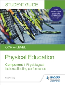 OCR A-level physical educationStudent guide 1,: Physiological factors affecting performance - Young, Sue