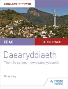 CBAC Safon Uwch Daearyddiaeth - Canllaw i Fyfyrwyr 6: Themau Cyfoes mewn Daearyddiaeth (WJEC A-level Geography Student Guide 6: Contemporary Themes in Geography Welsh-language edition) - King, Nicky