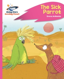 Reading Planet - The Sick Parrot - Pink C: Rocket Phonics - Emma Anthonisz