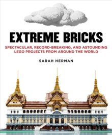 Image for Extreme Bricks : Spectacular, Record-Breaking, and Astounding LEGO Projects from around the World