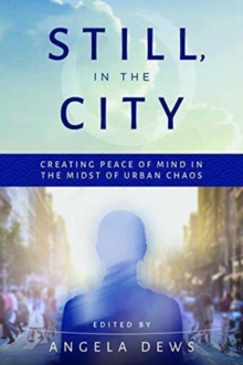 Image for Still, in the City : Creating Peace of Mind in the Midst of Urban Chaos