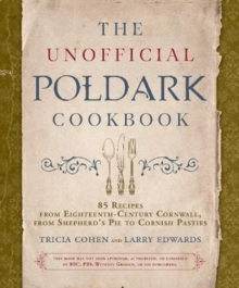 Image for The unofficial Poldark companion cookbook  : 85 recipes from eighteenth-century Cornwall, from Poldark shepherd's pie to Aunt Agatha's orange cream custard