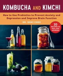 Image for Kombucha and kimchi  : how probiotics and prebiotics can improve brain function