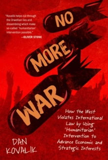 Image for No more war  : how the West violates international law by using 'humanitarian' intervention to advance economic and strategic interests