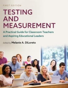 Image for Testing and Measurement : A Practical Guide for Classroom Teachers and Aspiring Educational Leaders