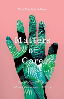 Image for Matters of care  : speculative ethics in more than human worlds