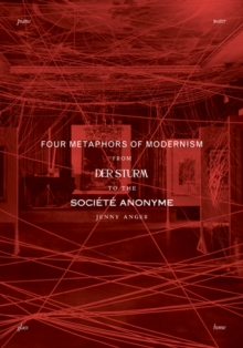 Image for Four Metaphors of Modernism : From Der Sturm to the Societe Anonyme
