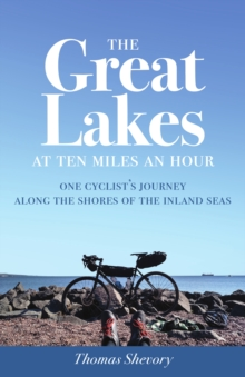 Image for The Great Lakes at Ten Miles an Hour : One Cyclist's Journey along the Shores of the Inland Seas