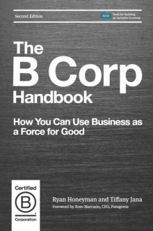 Image for The B Corp Handbook : How You Can Use Business as a Force for Good