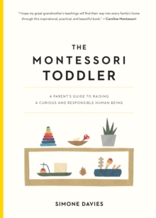 Image for The Montessori toddler  : planting the seeds to grow a curious and responsible human being