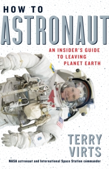 Image for How to Astronaut : An Insider's Guide to Leaving Planet Earth