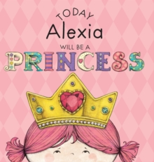 Image for Today Alexia Will Be a Princess