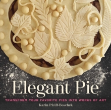 Image for Elegant pie  : transform your favorite pies into works of art