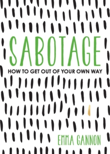 Image for Sabotage : How to Get Out of Your Own Way