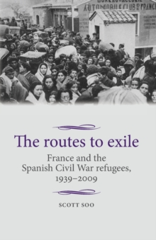 Image for The routes to exile  : France and the Spanish Civil War refugees, 1939-2009