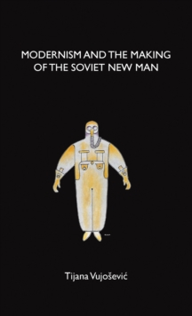 Image for Modernism and the making of the Soviet new man
