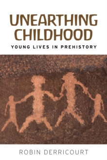 Image for Unearthing childhood  : young lives in prehistory