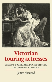 Image for Victorian touring actresses  : crossing boundaries and negotiating the cultural landscape