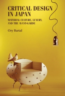 Image for Critical design in Japan  : material culture, luxury, and the avant-garde
