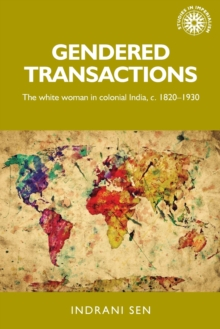 Image for Gendered transactions  : the white woman in colonial India, c. 1820-1930