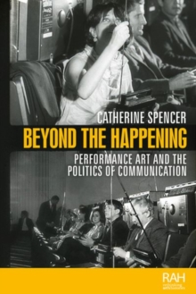 Image for Beyond the Happening : Performance Art and the Politics of Communication