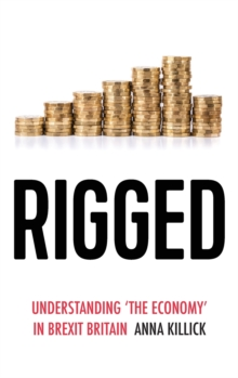 Image for Rigged : Understanding 'the Economy' in Brexit Britain
