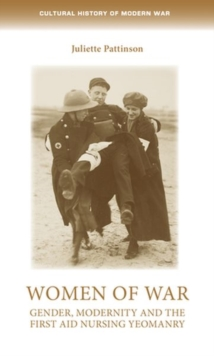 Image for Women of war  : gender, modernity and the first aid nursing yeomanry